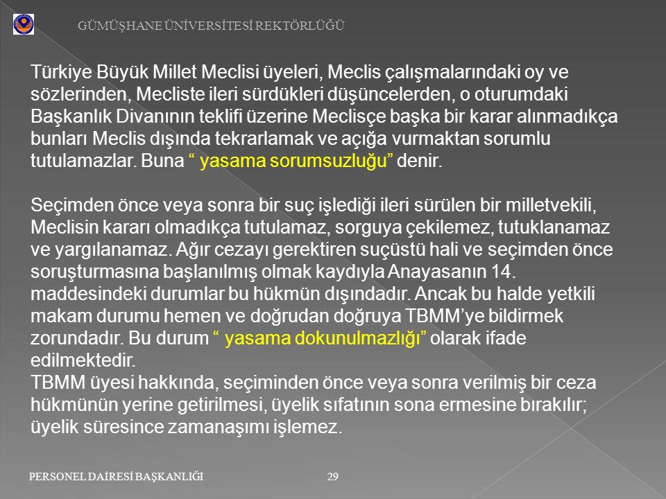 GÜMÜŞHANE ÜNİVERSİTESİ REKTÖRLÜĞÜ 29 PERSONEL DAİRESİ BAŞKANLIĞI Türkiye Büyük Millet Meclisi üyeleri, Meclis çalışmalarındaki oy ve sözlerinden, Mecl