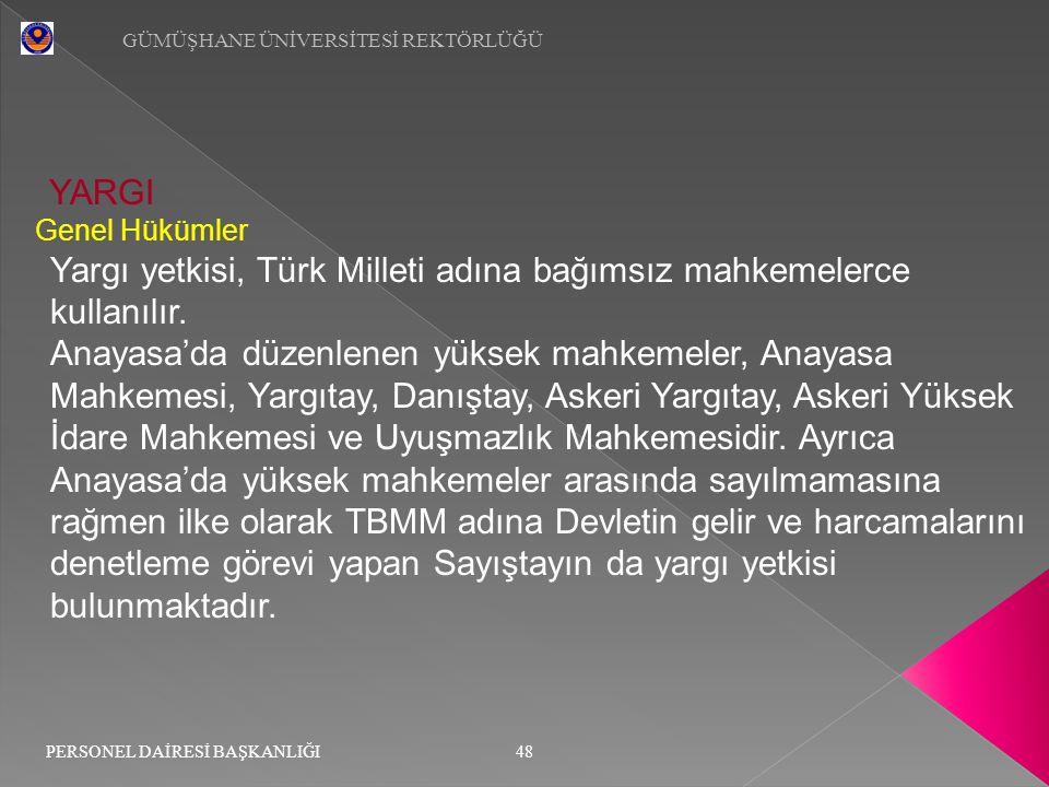 YARGI Genel Hükümler Yargı yetkisi, Türk Milleti adına bağımsız mahkemelerce kullanılır. Anayasa'da düzenlenen yüksek mahkemeler, Anayasa Mahkemesi, Y