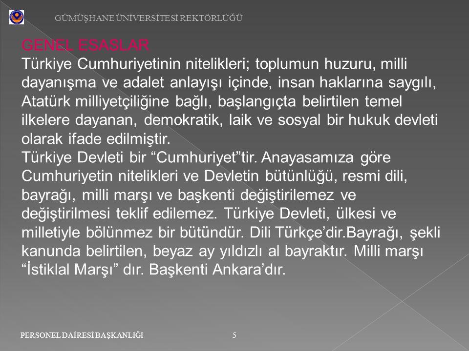 GÜMÜŞHANE ÜNİVERSİTESİ REKTÖRLÜĞÜ 5 PERSONEL DAİRESİ BAŞKANLIĞI GENEL ESASLAR Türkiye Cumhuriyetinin nitelikleri; toplumun huzuru, milli dayanışma ve