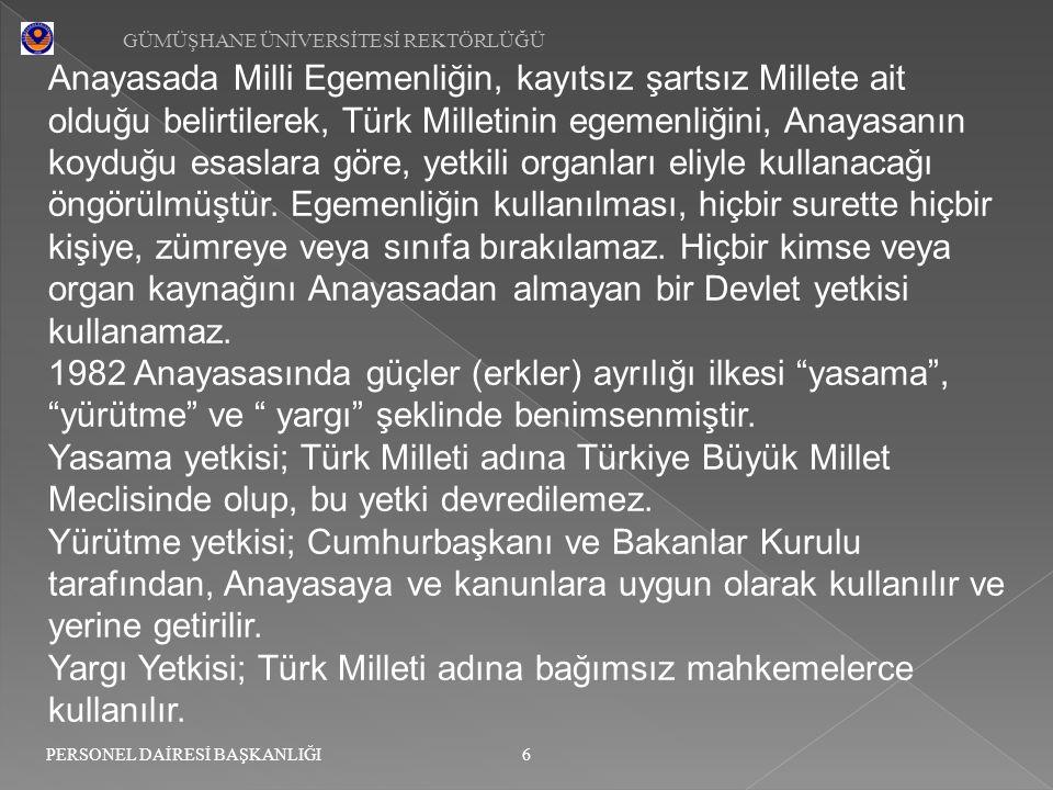 GÜMÜŞHANE ÜNİVERSİTESİ REKTÖRLÜĞÜ 6 PERSONEL DAİRESİ BAŞKANLIĞI Anayasada Milli Egemenliğin, kayıtsız şartsız Millete ait olduğu belirtilerek, Türk Mi