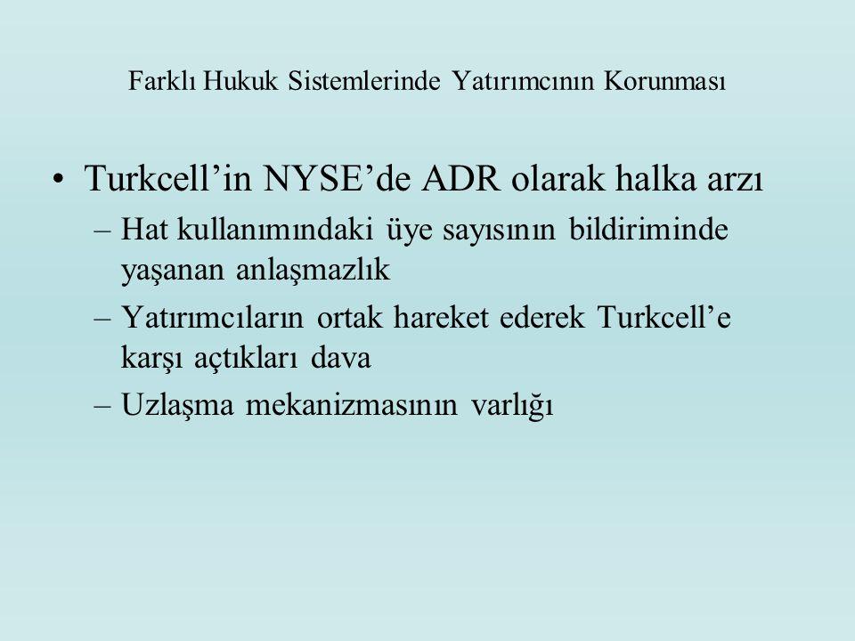 Farklı Hukuk Sistemlerinde Yatırımcının Korunması Turkcell'in NYSE'de ADR olarak halka arzı –Hat kullanımındaki üye sayısının bildiriminde yaşanan anl