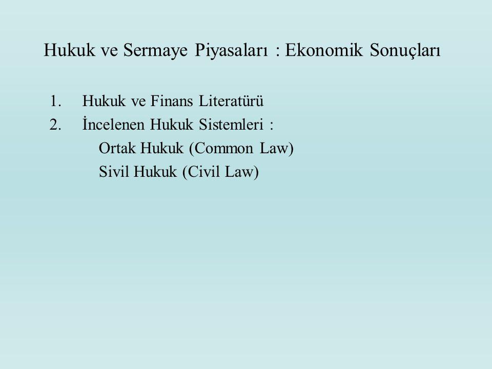 Hukuk ve Sermaye Piyasaları : Ekonomik Sonuçları 1.Hukuk ve Finans Literatürü 2.İncelenen Hukuk Sistemleri : Ortak Hukuk (Common Law) Sivil Hukuk (Civ