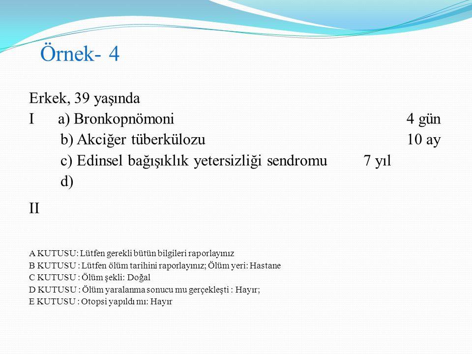 Erkek, 39 yaşında I a) Bronkopnömoni 4 gün b) Akciğer tüberkülozu 10 ay c) Edinsel bağışıklık yetersizliği sendromu 7 yıl d) II A KUTUSU: Lütfen gerek