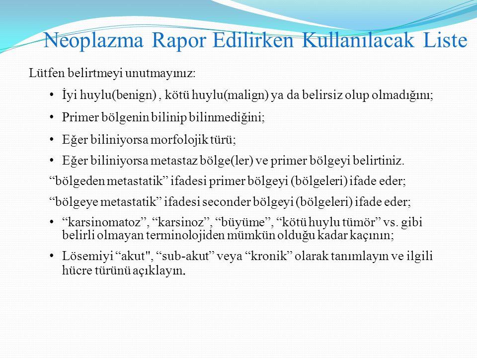 Neoplazma Rapor Edilirken Kullanılacak Liste Lütfen belirtmeyi unutmayınız: İyi huylu(benign), kötü huylu(malign) ya da belirsiz olup olmadığını; Prim