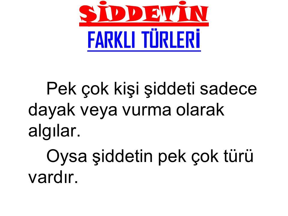 ERKEKLERE YÖNELİK ŞİDDET 1998 yılında Türkiye genelinde yapılan araştırmada erkeklerin %2,1 inin sık sık, %,2 sinin ara sıra eşleri tarafından dövüldüklerini söylemeleri ilginçtir.