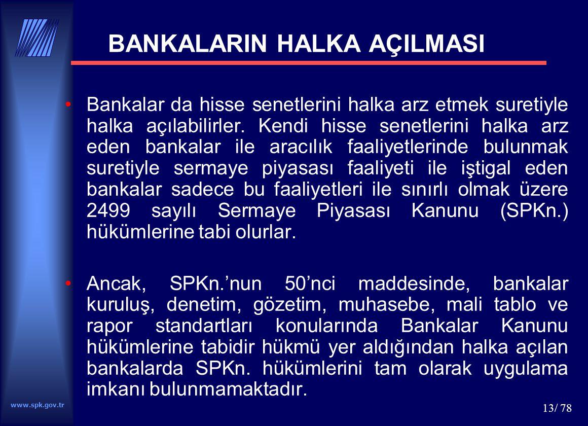 www.spk.gov.tr 13/ 78 BANKALARIN HALKA AÇILMASI Bankalar da hisse senetlerini halka arz etmek suretiyle halka açılabilirler. Kendi hisse senetlerini h