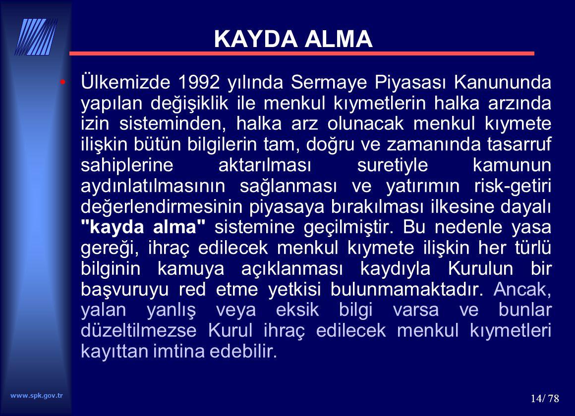 www.spk.gov.tr 14/ 78 KAYDA ALMA Ülkemizde 1992 yılında Sermaye Piyasası Kanununda yapılan değişiklik ile menkul kıymetlerin halka arzında izin sistem