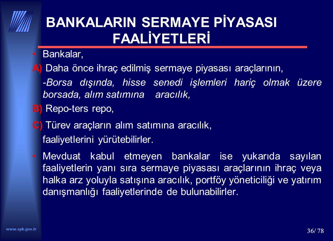 www.spk.gov.tr 36/ 78 BANKALARIN SERMAYE PİYASASI FAALİYETLERİ Bankalar, A) Daha önce ihraç edilmiş sermaye piyasası araçlarının, -Borsa dışında, hiss