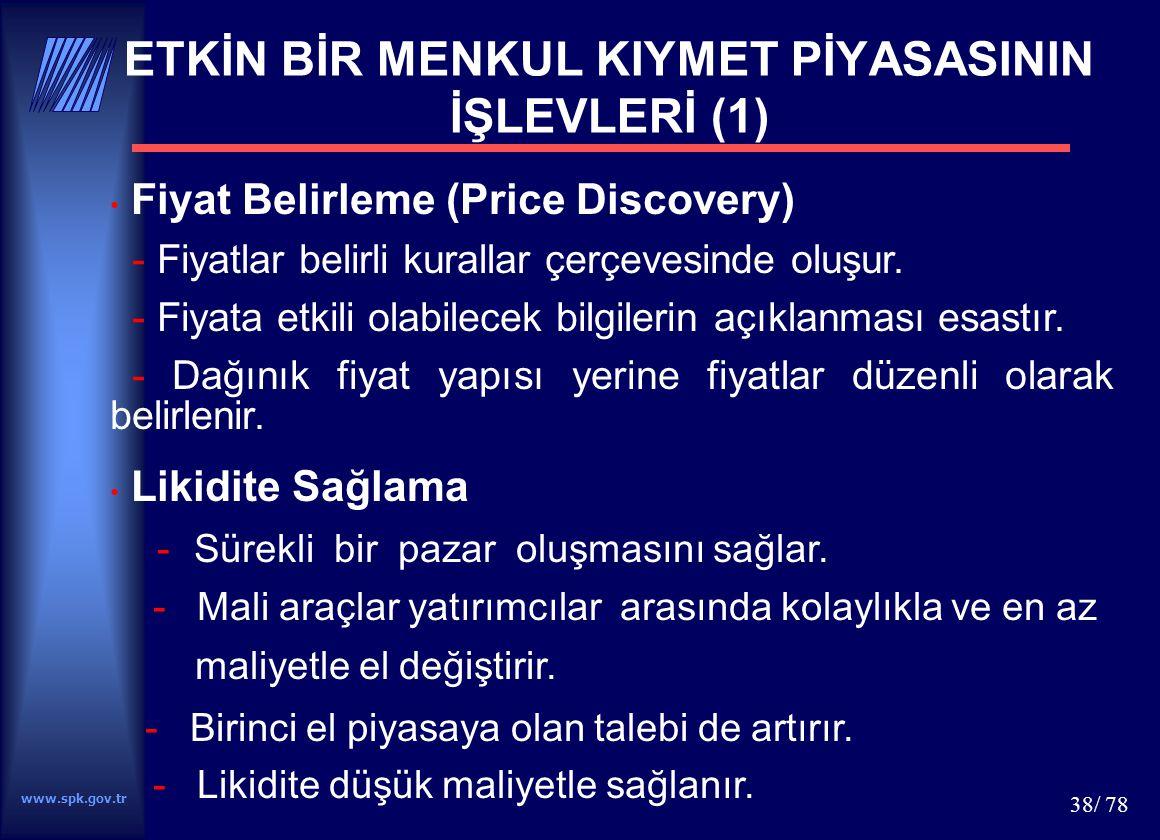 www.spk.gov.tr 38/ 78 ETKİN BİR MENKUL KIYMET PİYASASININ İŞLEVLERİ (1) Fiyat Belirleme (Price Discovery) - Fiyatlar belirli kurallar çerçevesinde olu