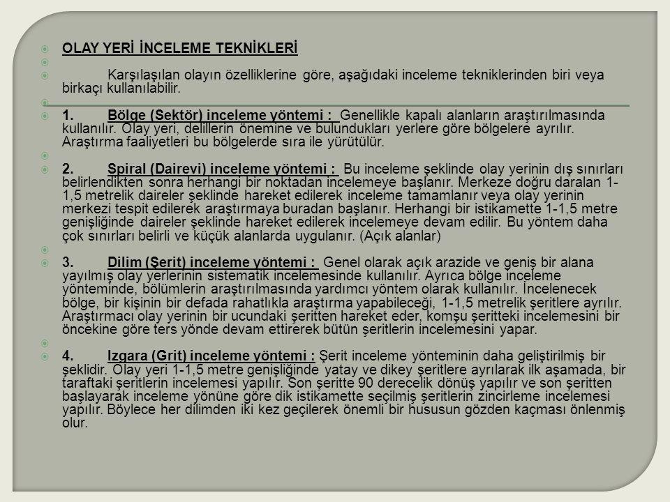  OLAY YERİ İNCELEME TEKNİKLERİ   Karşılaşılan olayın özelliklerine göre, aşağıdaki inceleme tekniklerinden biri veya birkaçı kullanılabilir.