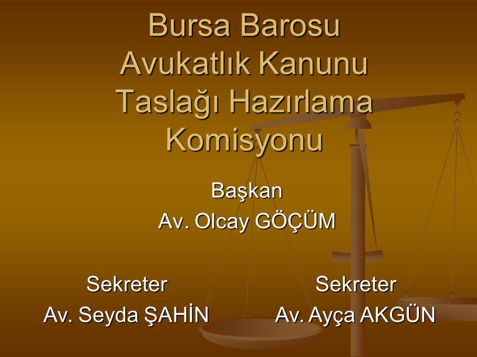 Bursa Barosu Avukatlık Kanunu Taslağı Hazırlama Komisyonu Başkan Av. Olcay GÖÇÜM Sekreter Av. Seyda ŞAHİN Sekreter Av. Ayça AKGÜN