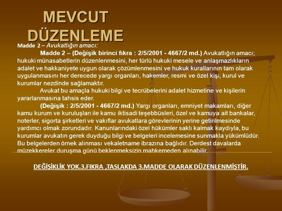 MEVCUT DÜZENLEME Madde 2 – Avukatlığın amacı: Madde 2 – (Değişik birinci fıkra : 2/5/2001 - 4667/2 md.) Avukatlığın amacı; hukuki münasabetlerin düzen