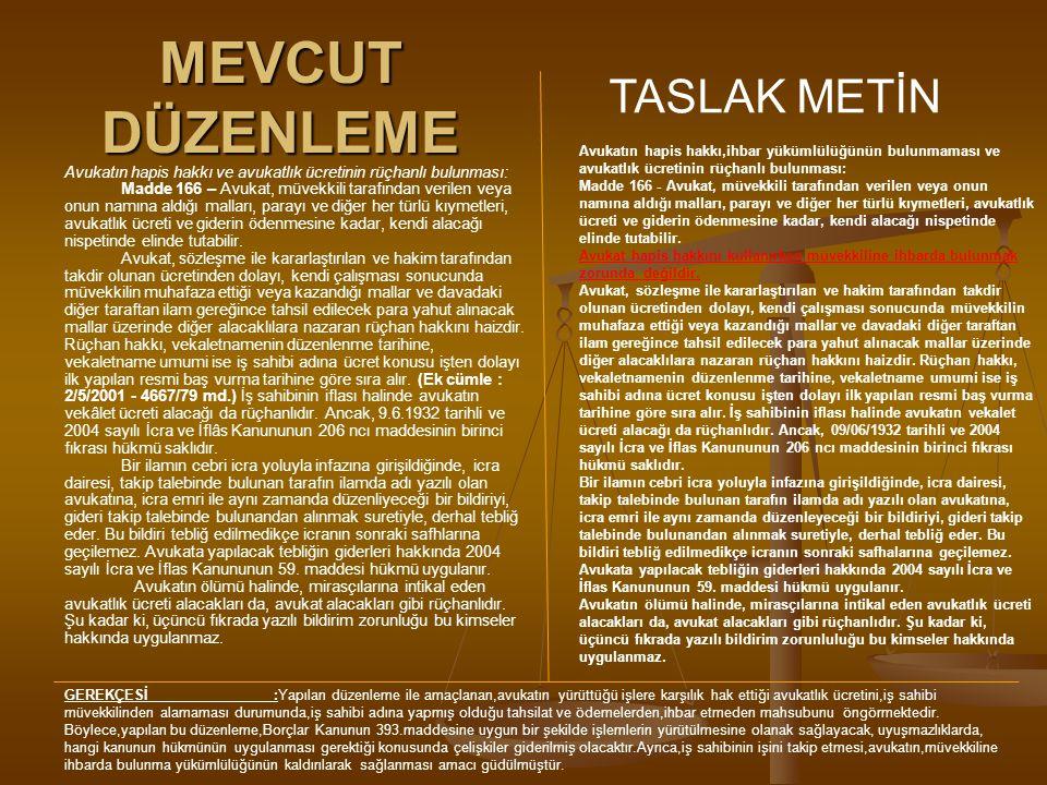 MEVCUT DÜZENLEME TASLAK METİN Avukatın hapis hakkı ve avukatlık ücretinin rüçhanlı bulunması: Madde 166 – Avukat, müvekkili tarafından verilen veya on