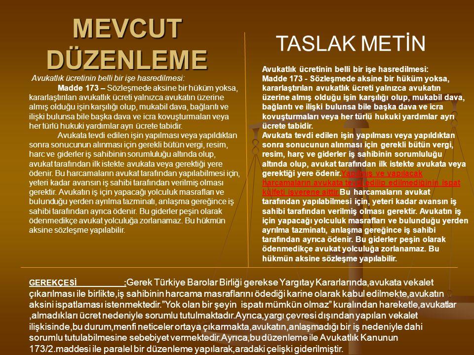 MEVCUT DÜZENLEME TASLAK METİN Avukatlık ücretinin belli bir işe hasredilmesi: Madde 173 – Sözleşmede aksine bir hüküm yoksa, kararlaştırılan avukatlık