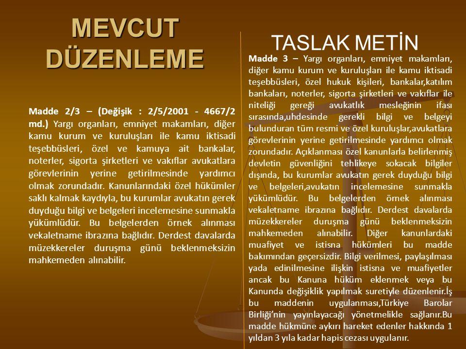 MEVCUT DÜZENLEME TASLAK METİN Madde 2/3 – (Değişik : 2/5/2001 - 4667/2 md.) Yargı organları, emniyet makamları, diğer kamu kurum ve kuruluşları ile ka