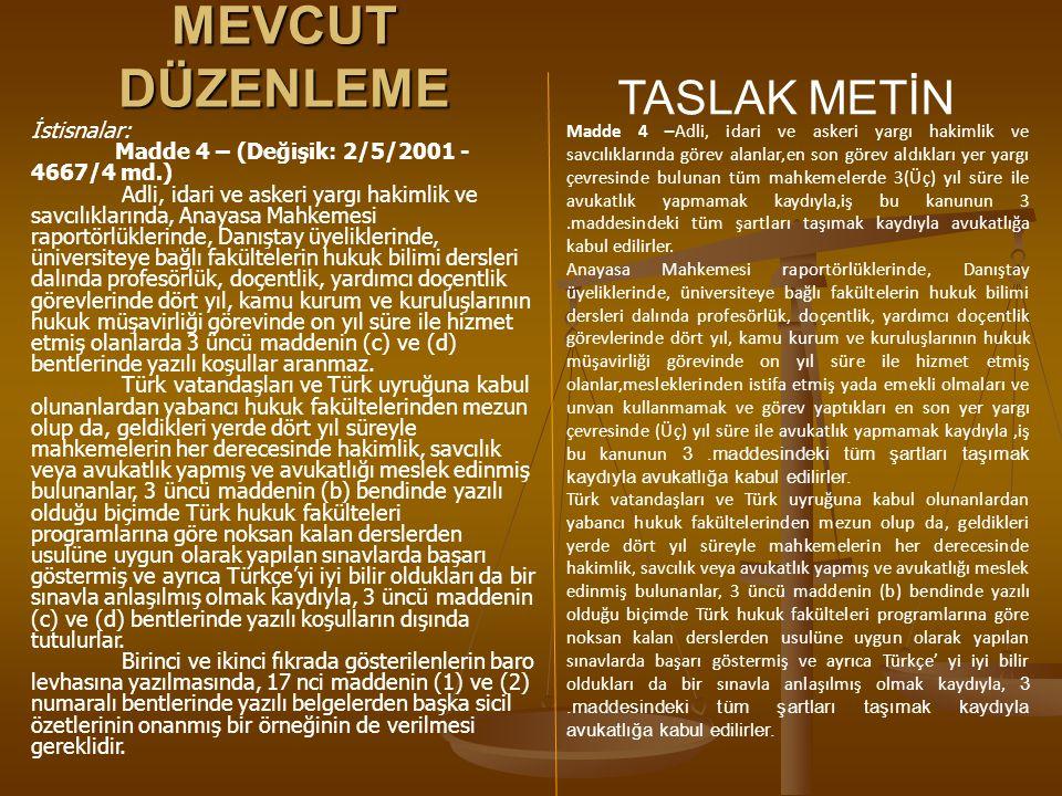 MEVCUT DÜZENLEME TASLAK METİN İstisnalar: Madde 4 – (Değişik: 2/5/2001 - 4667/4 md.) Adli, idari ve askeri yargı hakimlik ve savcılıklarında, Anayasa