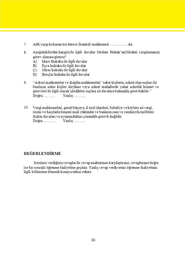 7. 8. Adlî yargı kolunun üst derece (kontrol) mahkemesi…………….dır. Aşağıdakilerden hangisiyle ilgili davalar Medeni Hukuk'un(Medeni yargılamanın) görev