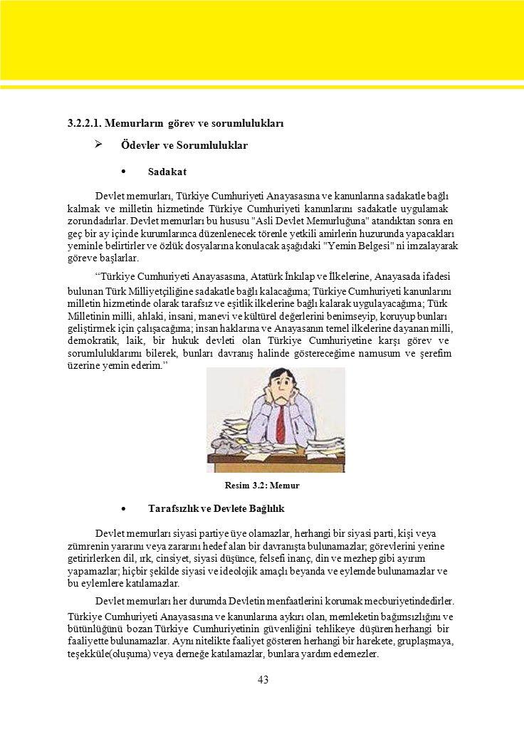 3.2.2.1. Memurların görev ve sorumlulukları  Ödevler ve Sorumluluklar  Sadakat Devlet memurları, Türkiye Cumhuriyeti Anayasasına ve kanunlarına sada