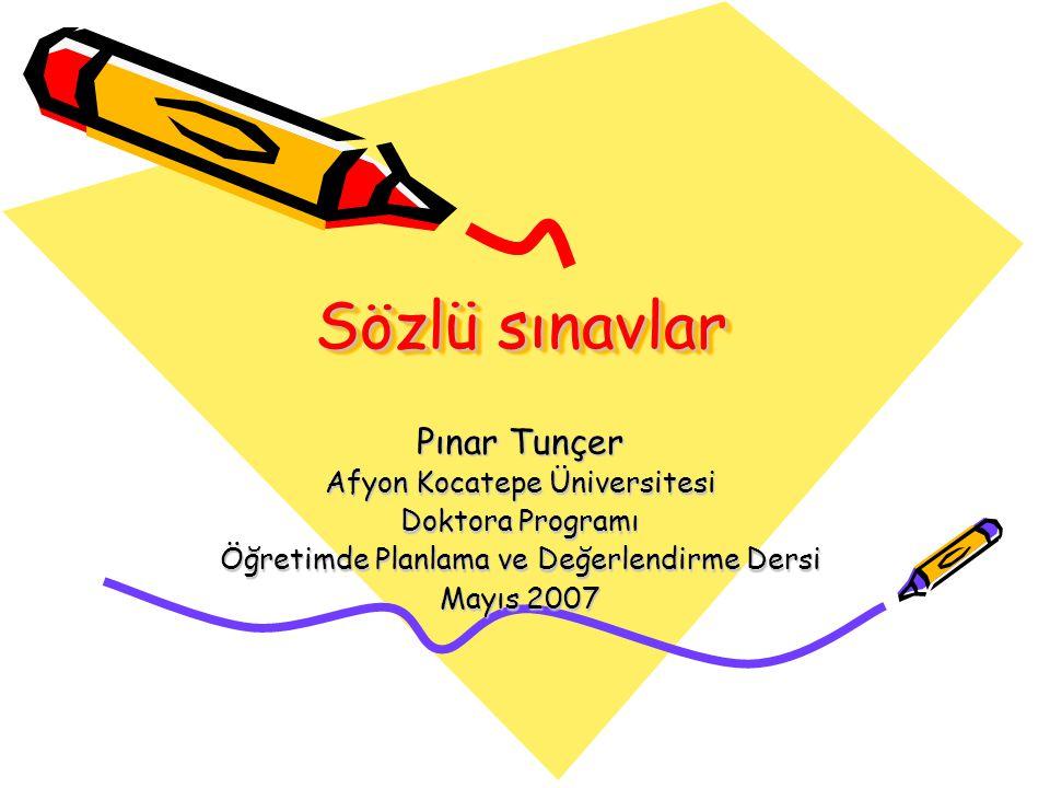 Sözlü sınavlar Pınar Tunçer Afyon Kocatepe Üniversitesi Doktora Programı Öğretimde Planlama ve Değerlendirme Dersi Mayıs 2007