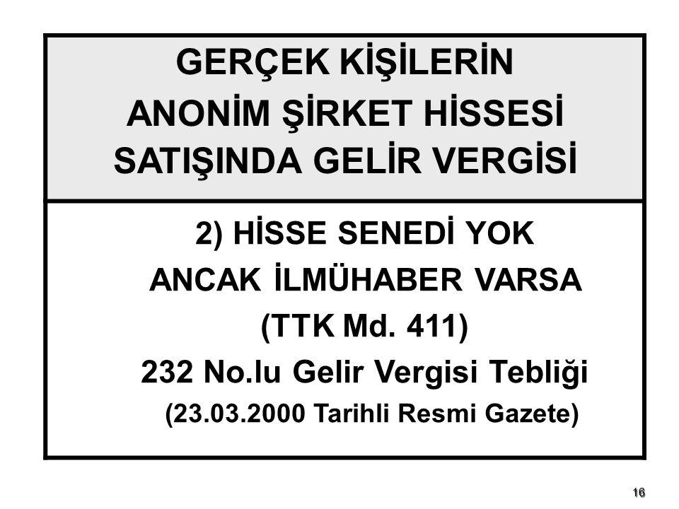 1616 GERÇEK KİŞİLERİN ANONİM ŞİRKET HİSSESİ SATIŞINDA GELİR VERGİSİ 2) HİSSE SENEDİ YOK ANCAK İLMÜHABER VARSA (TTK Md. 411) 232 No.lu Gelir Vergisi Te