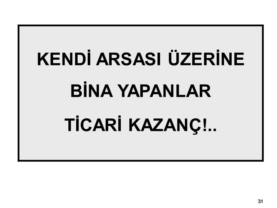 3131 KENDİ ARSASI ÜZERİNE BİNA YAPANLAR TİCARİ KAZANÇ!..