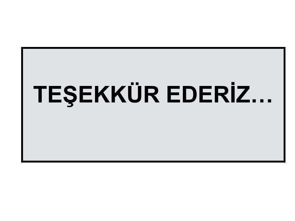 TEŞEKKÜR EDERİZ…