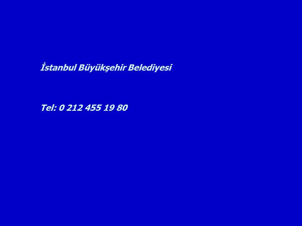 İstanbul Büyükşehir Belediyesi Tel: 0 212 455 19 80