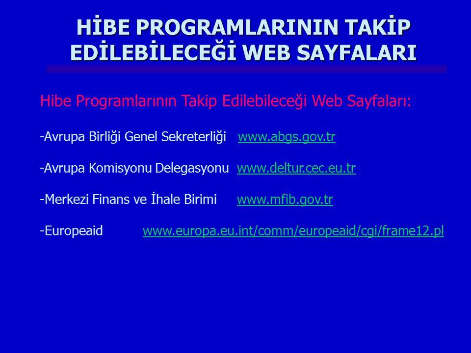 HİBE PROGRAMLARININ TAKİP EDİLEBİLECEĞİ WEB SAYFALARI Hibe Programlarının Takip Edilebileceği Web Sayfaları: -Avrupa Birliği Genel Sekreterliği www.ab
