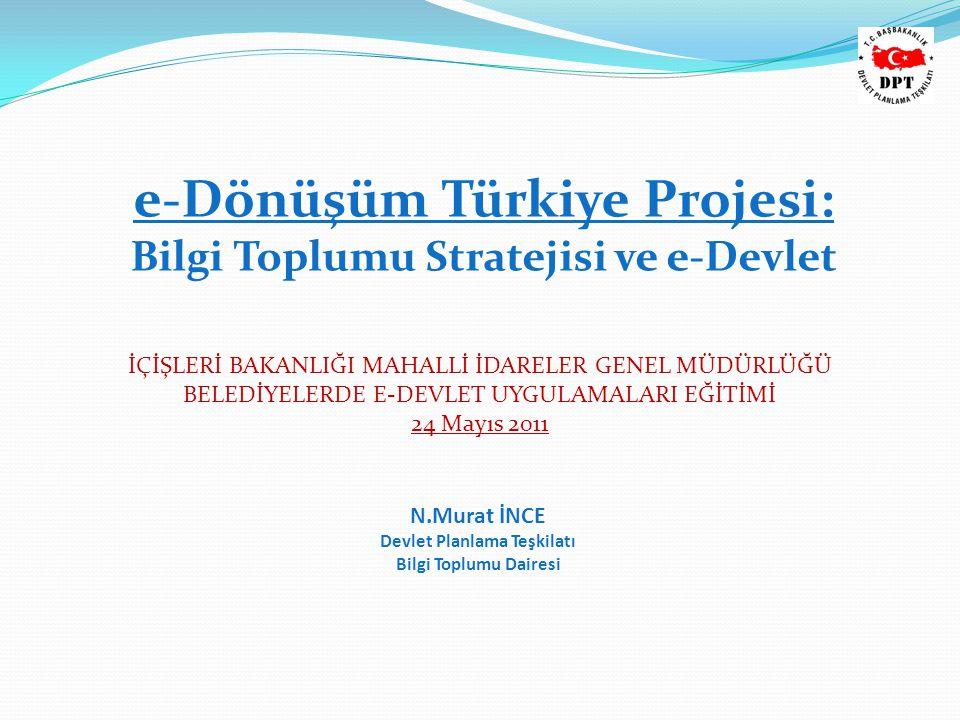N.Murat İNCE Devlet Planlama Teşkilatı Bilgi Toplumu Dairesi e-Dönüşüm Türkiye Projesi: Bilgi Toplumu Stratejisi ve e-Devlet İÇİŞLERİ BAKANLIĞI MAHALL
