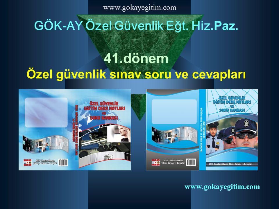 www.gokayegitim.com GÖK-AY Özel Güvenlik Eğt. Hiz.Paz. 41.dönem Özel güvenlik sınav soru ve cevapları www.gokayegitim.com