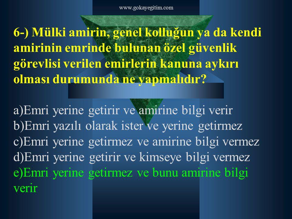 www.gokayegitim.com 6-) Mülki amirin, genel kolluğun ya da kendi amirinin emrinde bulunan özel güvenlik görevlisi verilen emirlerin kanuna aykırı olma