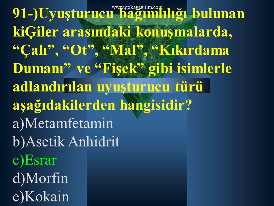 """www.gokayegitim.com 91-)Uyuşturucu bağımlılığı bulunan kiĢiler arasındaki konuşmalarda, """"Çalı"""", """"Ot"""", """"Mal"""", """"Kıkırdama Dumanı"""" ve """"Fişek"""" gibi isimle"""