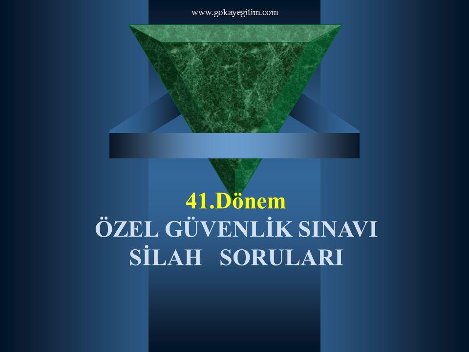 www.gokayegitim.com 41.Dönem ÖZEL GÜVENLİK SINAVI SİLAH SORULARI