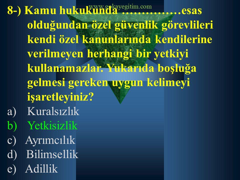 www.gokayegitim.com 8-) Kamu hukukunda ……………esas olduğundan özel güvenlik görevlileri kendi özel kanunlarında kendilerine verilmeyen herhangi bir yetk