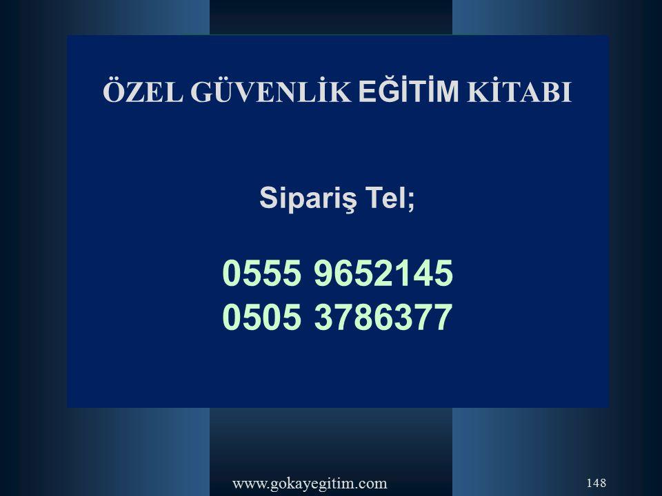 www.gokayegitim.com 148 ÖZEL GÜVENLİK EĞİTİM KİTABI Sipariş Tel; 0555 9652145 0505 3786377