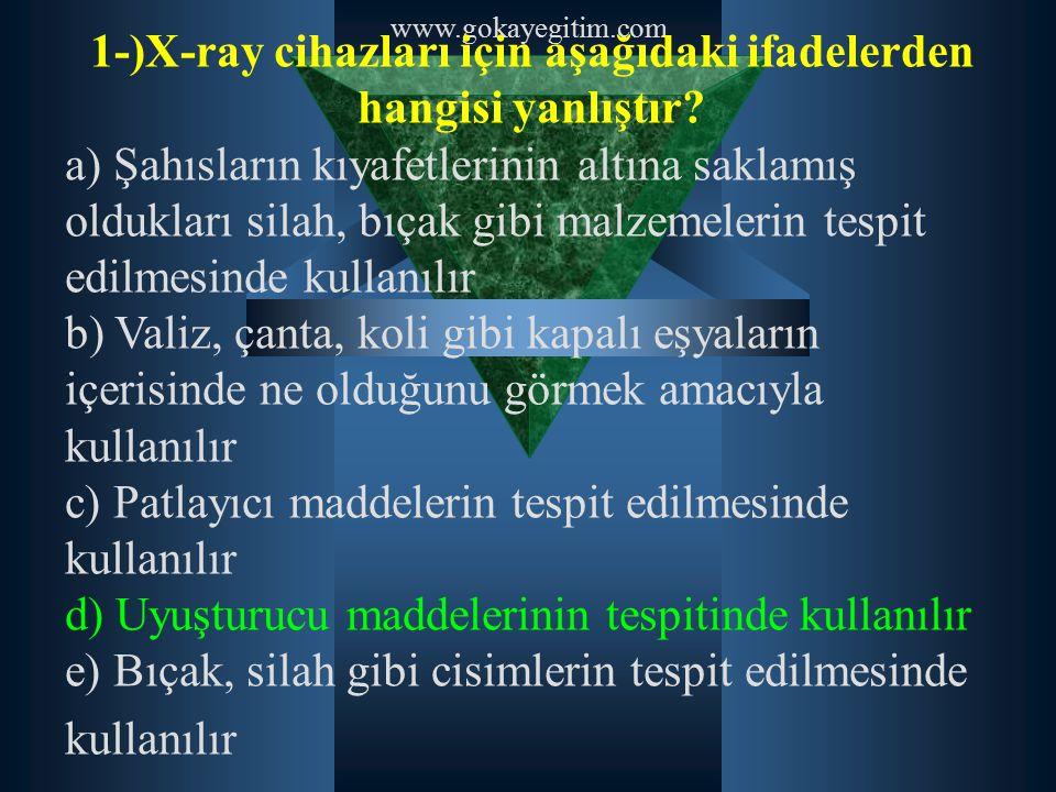1-)X-ray cihazları için aşağıdaki ifadelerden hangisi yanlıştır? a) Şahısların kıyafetlerinin altına saklamış oldukları silah, bıçak gibi malzemelerin