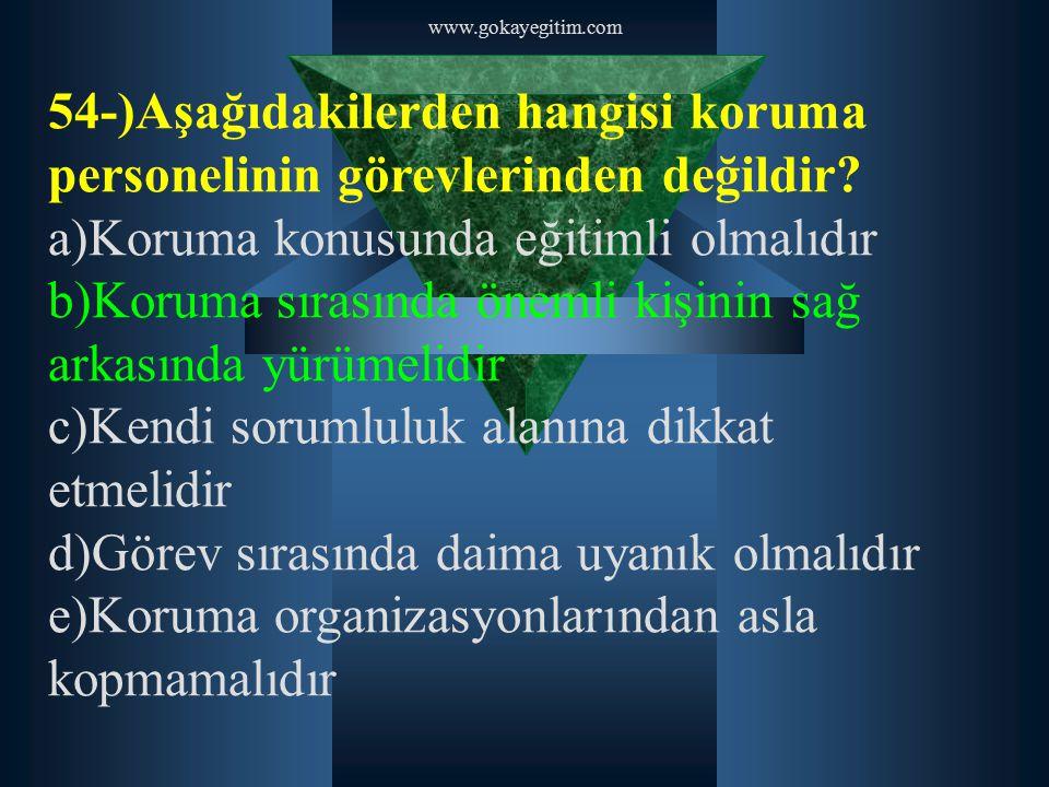 www.gokayegitim.com 54-)Aşağıdakilerden hangisi koruma personelinin görevlerinden değildir? a)Koruma konusunda eğitimli olmalıdır b)Koruma sırasında ö