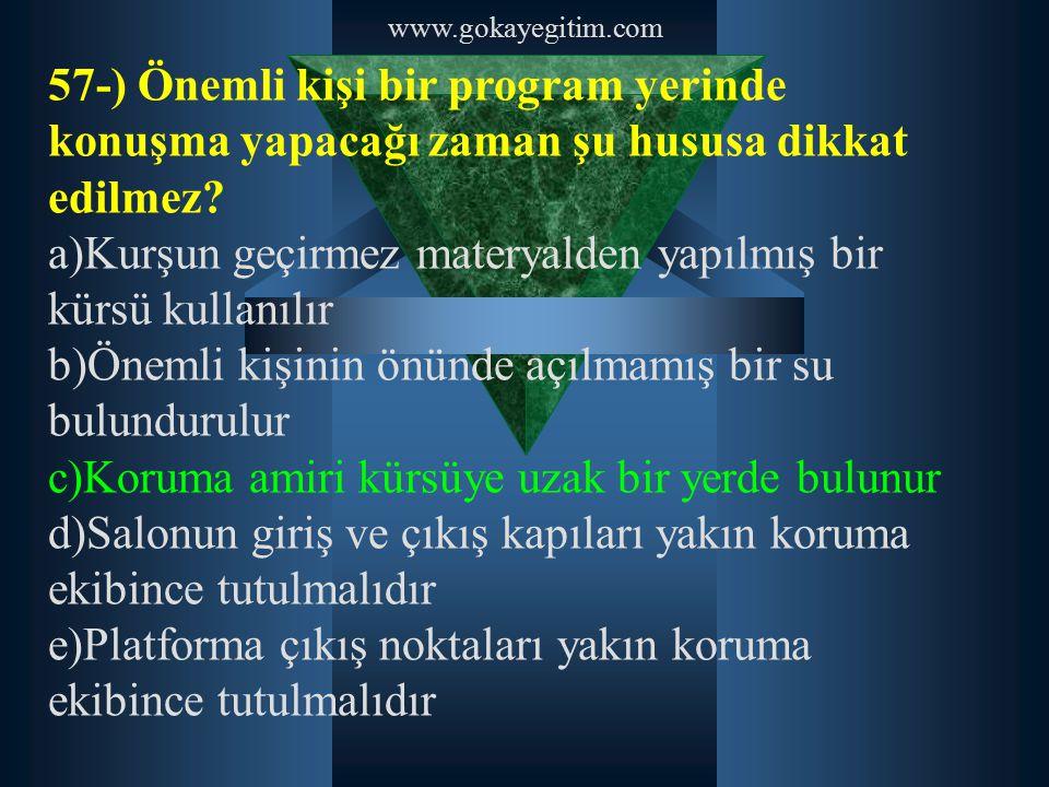www.gokayegitim.com 57-) Önemli kişi bir program yerinde konuşma yapacağı zaman şu hususa dikkat edilmez? a)Kurşun geçirmez materyalden yapılmış bir k