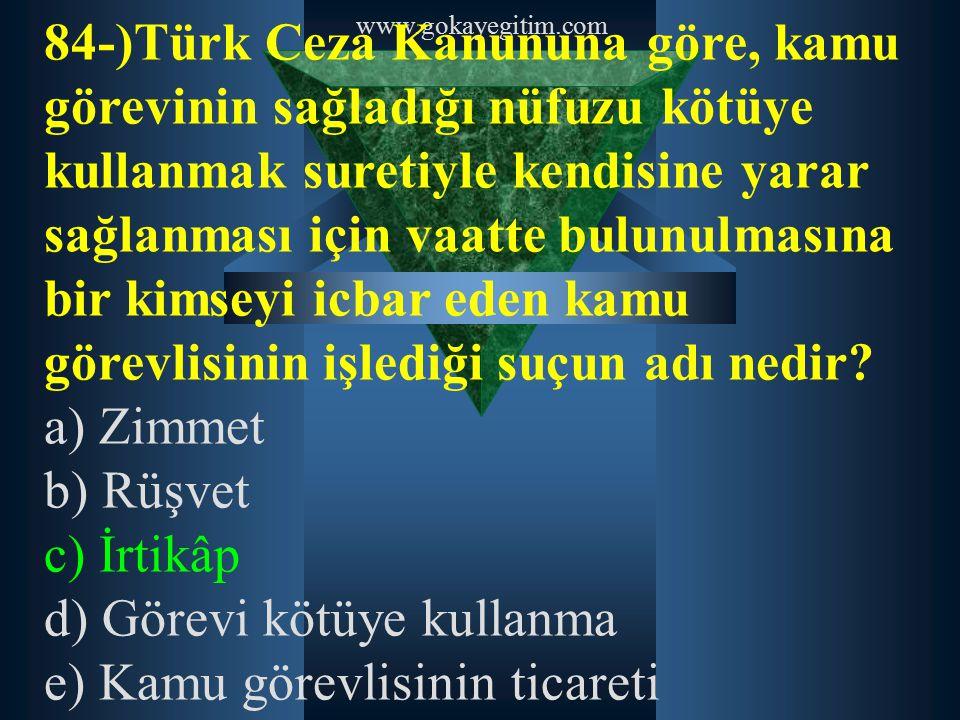 www.gokayegitim.com 84-)Türk Ceza Kanununa göre, kamu görevinin sağladığı nüfuzu kötüye kullanmak suretiyle kendisine yarar sağlanması için vaatte bul