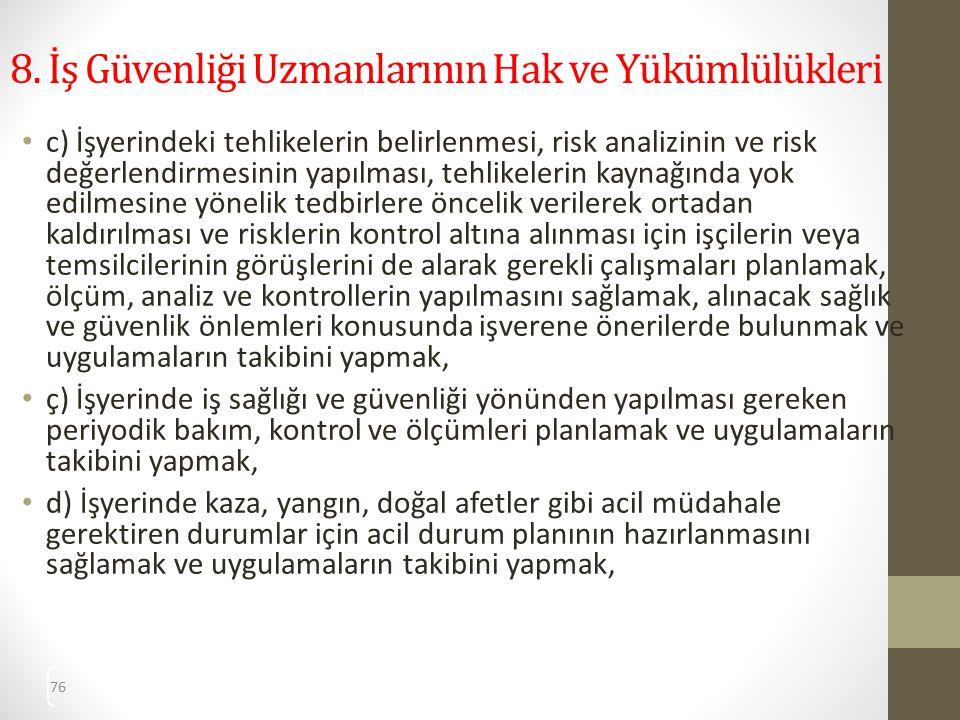 76 8. İş Güvenliği Uzmanlarının Hak ve Yükümlülükleri c) İşyerindeki tehlikelerin belirlenmesi, risk analizinin ve risk değerlendirmesinin yapılması,