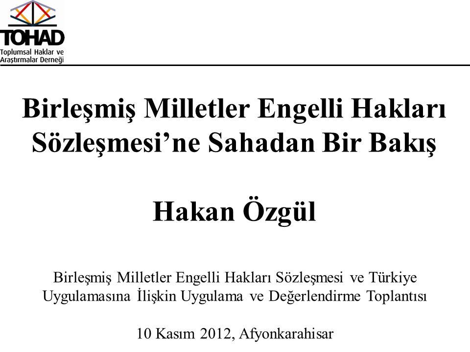 Birleşmiş Milletler Engelli Hakları Sözleşmesi ve Türkiye Uygulamasına İlişkin Uygulama ve Değerlendirme Toplantısı 10 Kasım 2012, Afyonkarahisar Birl