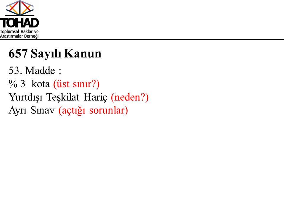 657 Sayılı Kanun 53. Madde : % 3 kota (üst sınır?) Yurtdışı Teşkilat Hariç (neden?) Ayrı Sınav (açtığı sorunlar)