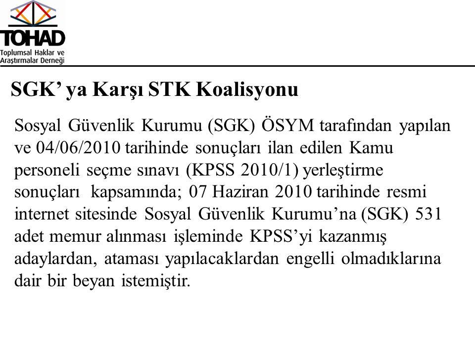 SGK' ya Karşı STK Koalisyonu Sosyal Güvenlik Kurumu (SGK) ÖSYM tarafından yapılan ve 04/06/2010 tarihinde sonuçları ilan edilen Kamu personeli seçme s