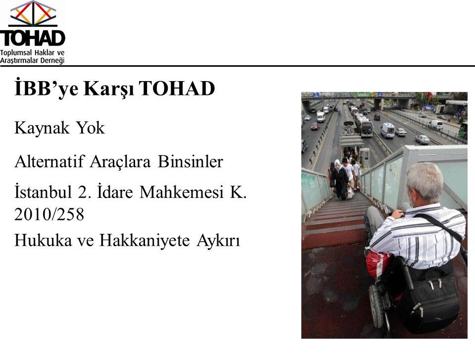 İBB'ye Karşı TOHAD Alternatif Araçlara Binsinler Kaynak Yok İstanbul 2. İdare Mahkemesi K. 2010/258 Hukuka ve Hakkaniyete Aykırı