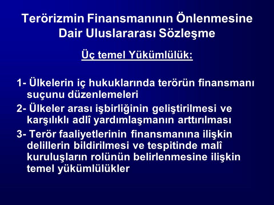Terörizmin Finansmanının Önlenmesine Dair Uluslararası Sözleşme Üç temel Yükümlülük: 1- Ülkelerin iç hukuklarında terörün finansmanı suçunu düzenlemel