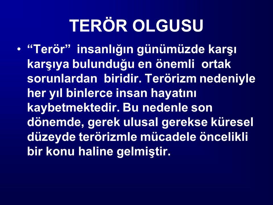 """TERÖR OLGUSU """"Terör"""" insanlığın günümüzde karşı karşıya bulunduğu en önemli ortak sorunlardan biridir. Terörizm nedeniyle her yıl binlerce insan hayat"""