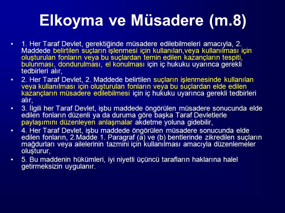 Elkoyma ve Müsadere (m.8) 1. Her Taraf Devlet, gerektiğinde müsadere edilebilmeleri amacıyla, 2. Maddede belirtilen suçların işlenmesi için kullanılan