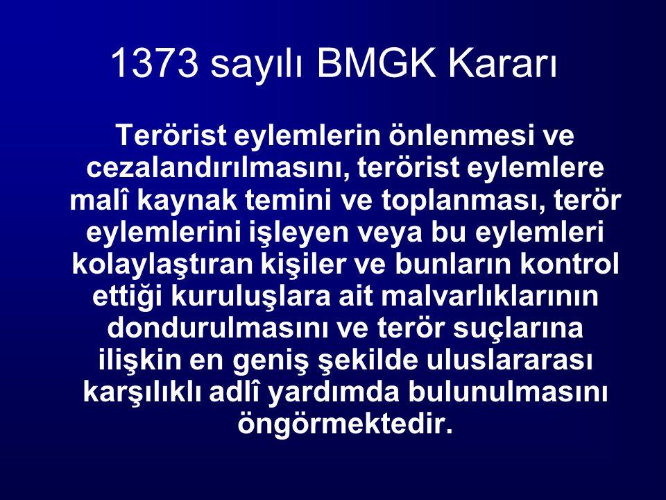 1373 sayılı BMGK Kararı Terörist eylemlerin önlenmesi ve cezalandırılmasını, terörist eylemlere malî kaynak temini ve toplanması, terör eylemlerini iş