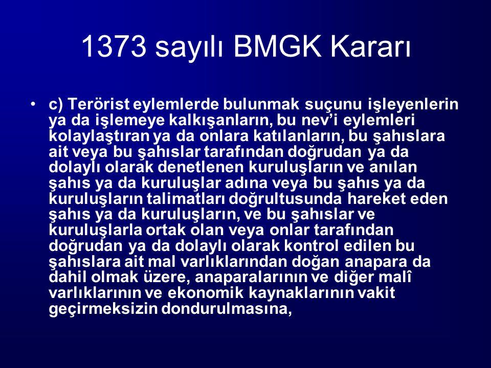 1373 sayılı BMGK Kararı c) Terörist eylemlerde bulunmak suçunu işleyenlerin ya da işlemeye kalkışanların, bu nev'i eylemleri kolaylaştıran ya da onlar