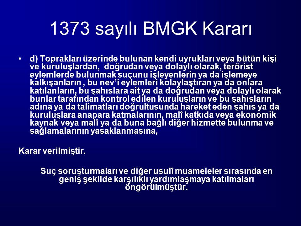 1373 sayılı BMGK Kararı d) Toprakları üzerinde bulunan kendi uyrukları veya bütün kişi ve kuruluşlardan, doğrudan veya dolaylı olarak, terörist eyleml